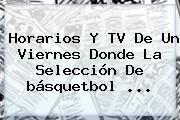 http://tecnoautos.com/wp-content/uploads/imagenes/tendencias/thumbs/horarios-y-tv-de-un-viernes-donde-la-seleccion-de-basquetbol.jpg Mexico Vs Argentina Basquetbol. Horarios y TV de un viernes donde la selección de básquetbol ..., Enlaces, Imágenes, Videos y Tweets - http://tecnoautos.com/actualidad/mexico-vs-argentina-basquetbol-horarios-y-tv-de-un-viernes-donde-la-seleccion-de-basquetbol/