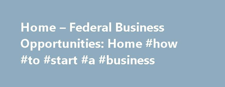Home – Federal Business Opportunities: Home #how #to #start #a #business http://business.remmont.com/home-federal-business-opportunities-home-how-to-start-a-business/  #business opportunities # Accessibility Information Search more than 38,000* federal opportunities. SAM.gov REGISTRATION IS FREE: There is NO FEE to register, or maintain your registration, in the System for Award Management (SAM.gov). If you receive an email from a company claiming to represent SAM.gov, be cautious. If you…