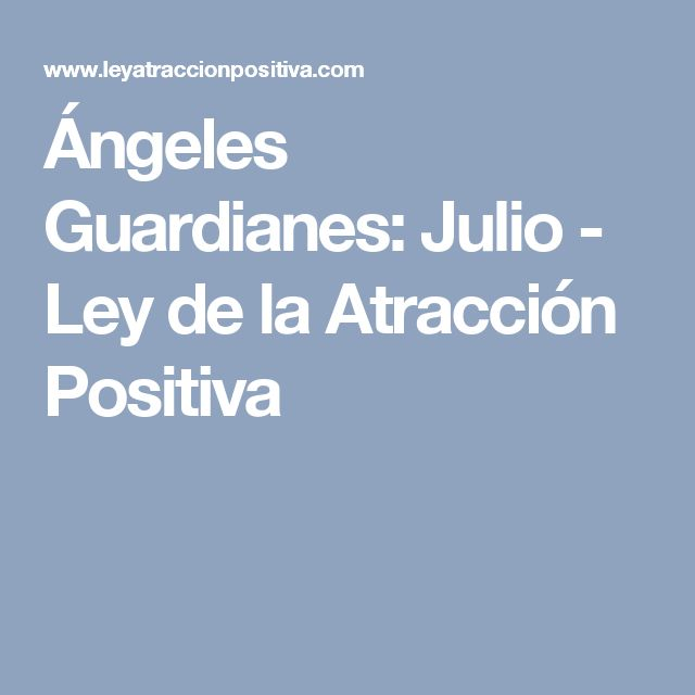 Ángeles Guardianes: Julio - Ley de la Atracción Positiva