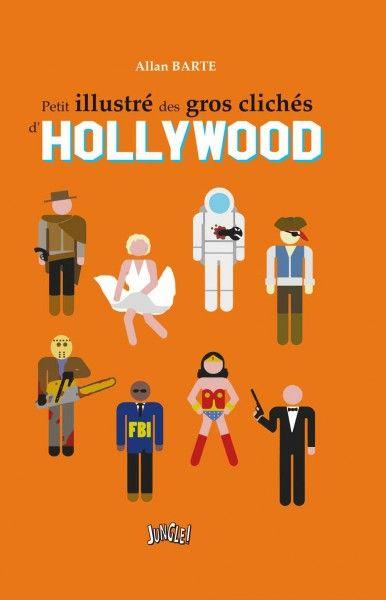 Petit illustré des gros clichés d'Hollywood / Allan Barte