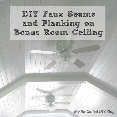 My So-Called DIY Blog: DIY Faux Beams and Planking on Bonus Room Ceiling
