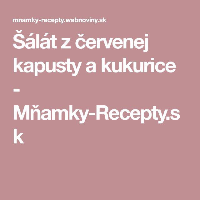 Šálát z červenej kapusty a kukurice - Mňamky-Recepty.sk