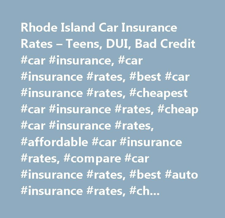 rhode island car insurance rates u2013 teens dui bad credit car insurance