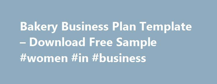 Bakery Business Plan Template – Download Free Sample #women #in #business http://bank.remmont.com/bakery-business-plan-template-download-free-sample-women-in-business/  #bakery business plan # Bakery Business Plan Template PandaTip: The beginning of an executive summary for a bakery should encompass the story of how you conceived the idea for your business and lay out the vitals – the name of the creator, the basic location at which it will be located, etc. It is just … Read More →