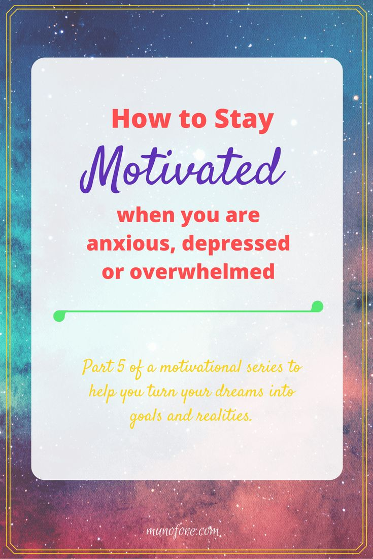 How to stay motivated when you are anxious, depressed or overwhelmed. Simple motivational strategies when times are tough. #motivation #depression
