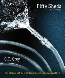 Fifty Sheds of Grey by CT Grey