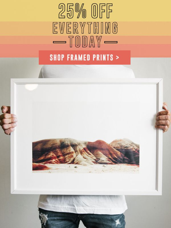 25% Off + Free Shipping on Everything    Shop Framed Prints >
