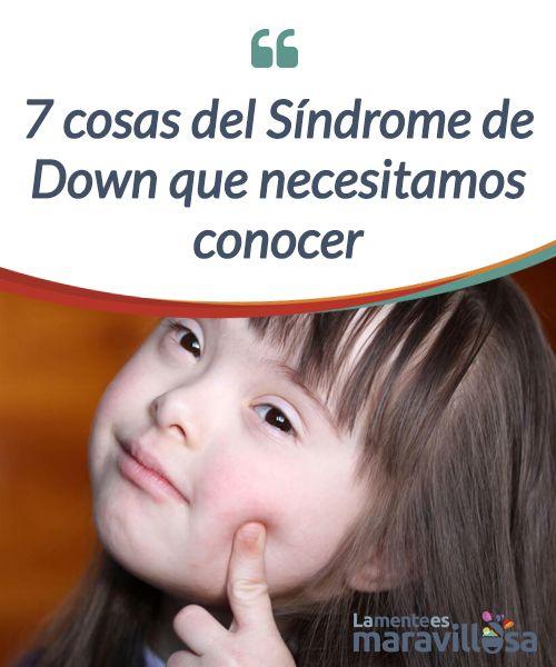 7 cosas del Síndrome de Down que necesitamos conocer  ¿Conoces todo acerca del Síndrome de #Down? Descubre sus 7 #características más importantes facilitando así la #integración de las personas que lo tienen.  #Curiosidades