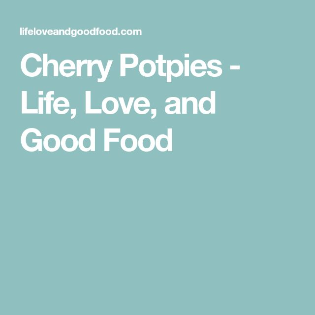 Cherry Potpies - Life, Love, and Good Food includes short pastry recipe ***