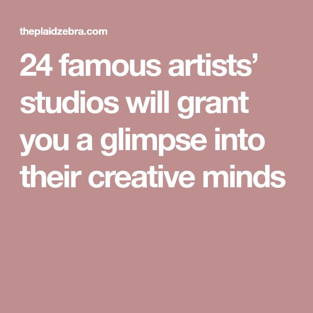 24 famous artists' studios will grant you a glimpse into their creative minds