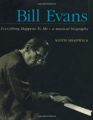 Bill Evans - Everything Happens to Me: A Musical Biography (Book) by Keith Shadwick. $19.95. Publisher: Backbeat Books (March 1, 2002) - bookclubexpress.com
