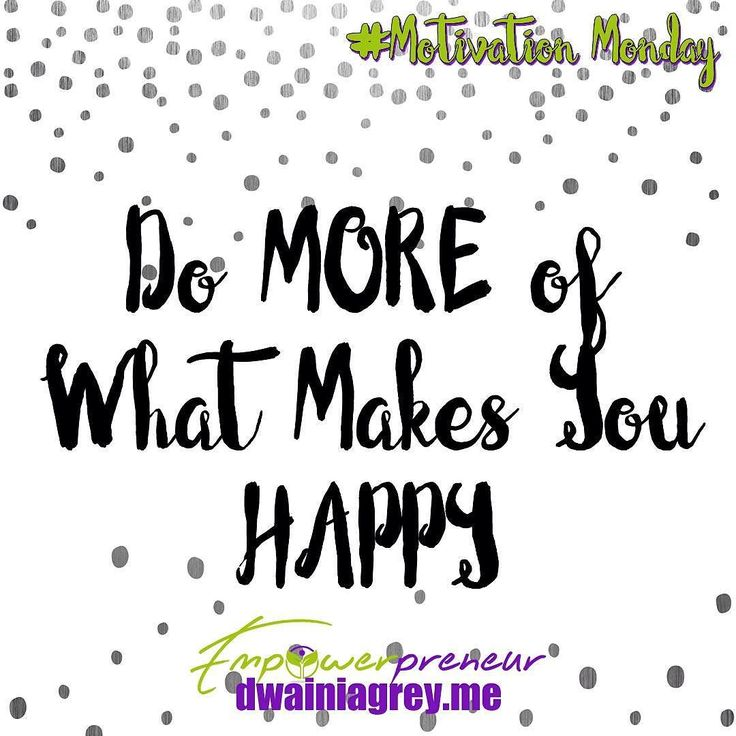 Do more of what makes you happy! #mondaymotivation #motivationmonday #motivation #inspiration