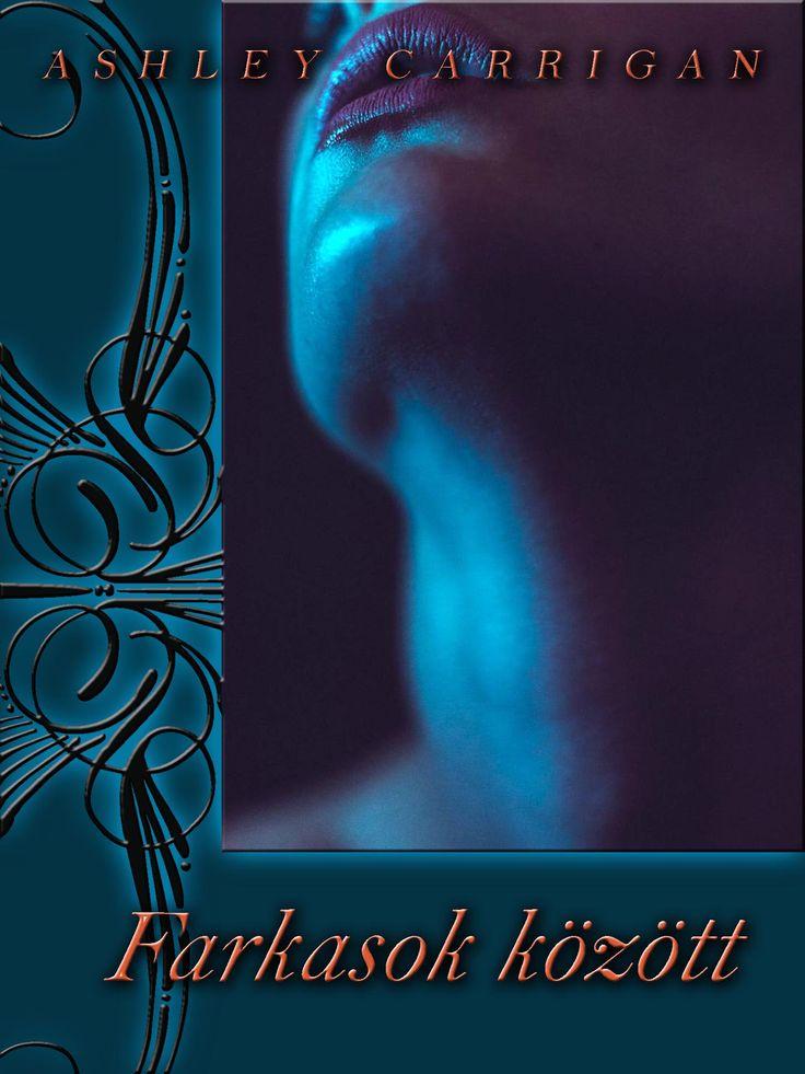 Ashley Carrigan - Farkasok között e-book itt: http://publioboox.com/ashleycarrigan