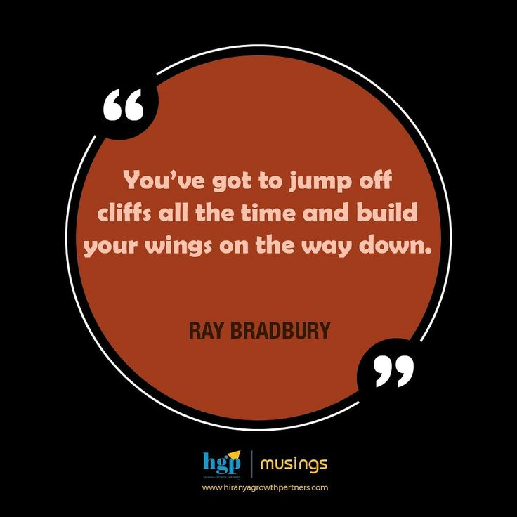 """#HGPMusings today features a #quote from Ray Bradbury. """"You've got tojump off cliffsall the time and build your wings on the way down.""""    #morningmotivation #thoughtoftheday#leadership #leaders #management #managers #motivation #inspiration #motivationalquotes #life #business #organisations #wings#cliffs#quoteoftheday#time"""