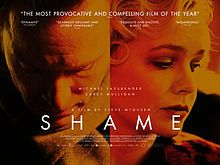 Shame is a 2011 British-American drama film co-written and directed by Steve McQueen, starring Michael Fassbender and Carey Mulligan as grown siblings. It was co-produced by Film4 and See-Saw Films. The film's explicit scenes reflecting both siblings' sexual addiction resulted in a rating of NC-17 in the United States. Shame was released in the United Kingdom on 13 January 2012.