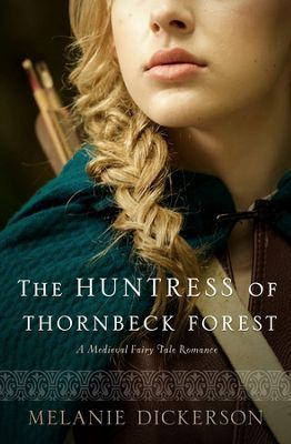 Huntress of Thornbeck Forest, Medieval Fairy Tale Romance Series #1 by Melanie Dickerson.