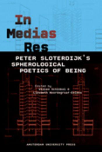 Open Access Book: In Medias Res : Peter Sloterdijk's Spherological Poetics of Being