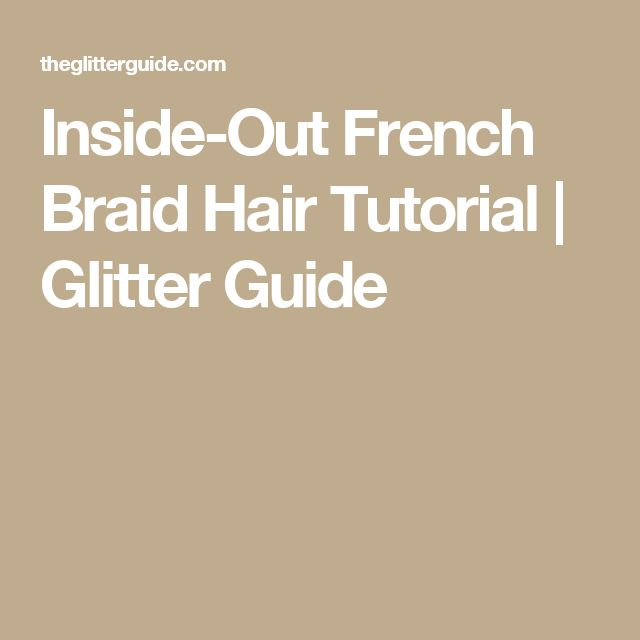Inside-Out French Braid Hair Tutorial | Glitter Guide