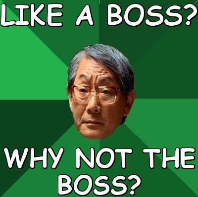 LIKE A BOSS? WHY NOT THE BOSS? (High Expectations Asian Father ...