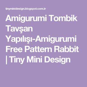Amigurumi Tombik Tavşan Yapılışı-Amigurumi Free Pattern Rabbit                    Tiny Mini Design