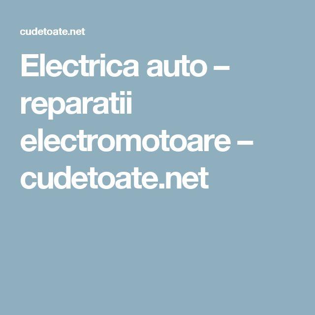 Electrica auto – reparatii electromotoare – cudetoate.net