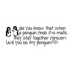 Did you know that when a penguin finds it's mate they stay together forever? Will you be my penguin penguin quotes - Bing Afbeeldingen