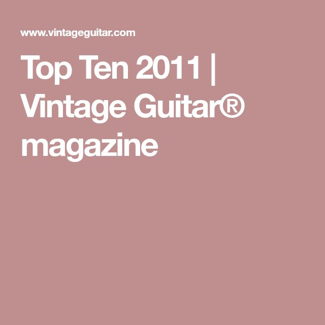 Top Ten 2011 | Vintage Guitar® magazine