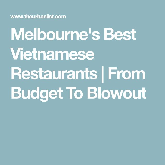 Melbourne's Best Vietnamese Restaurants | From Budget To Blowout