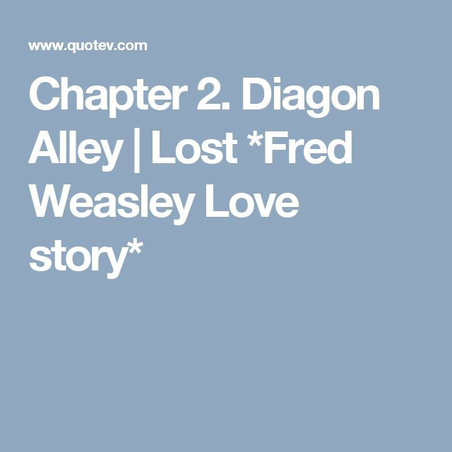 Chapter 2. Diagon Alley   Lost *Fred Weasley Love story*