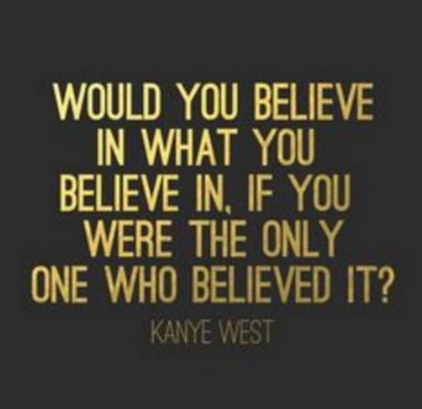 Kanye West Quote   theBERRY   Words   Believe   Motivation