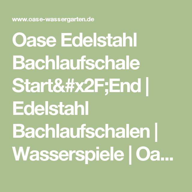 Oase Edelstahl Bachlaufschale Start/End   Einseitig Geöffnetes  Edelstahlelement Mit Wassereinspeisung. Die Modernen Oase Edelstahl  Bachlaufschalen .