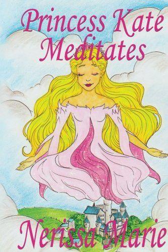 Princess Kate Meditates: Children's book about Mindfulness Meditation for Kids (Short Moral Stories