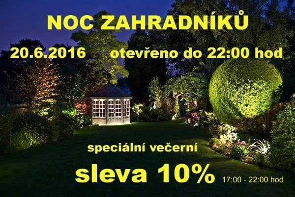 NOC ZAHRADNÍKŮ  Nestíháte nakupovat přes den? Přijďte večer. 20.6.2016 bude v zahradním centru v Čáslavi pro Vás otevřeno do 22:00 hod. Speciální večerní SLEVA 10% - od 17:00 do 22:00 hod.