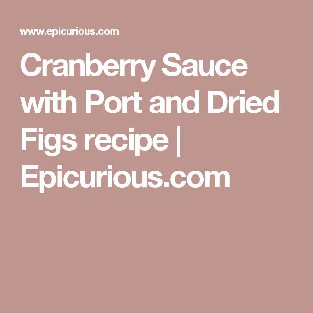 Cranberry Sauce with Port and Dried Figs recipe | Epicurious.com