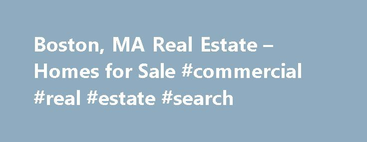Boston, MA Real Estate – Homes for Sale #commercial #real #estate #search http://commercial.remmont.com/boston-ma-real-estate-homes-for-sale-commercial-real-estate-search/  #bu commercial real estate # Boston, MA Real Estate Homes for Sale Moving To: XX address The cost calculator is intended to provide a ballpark estimate for information purposes only and is not to be considered an actual quote of your total moving cost. Data provided by Moving Pros Network LLC. More… The calculator is […]