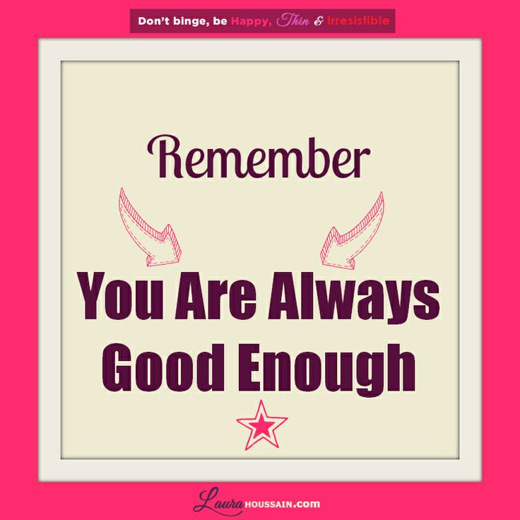 Remember, you are always good enough. You have intrinsic value that can never be taken away from you by anyone including yourself _ Laura Houssain http://laurahoussain.com/