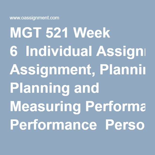 MGT 521 Week 6  Individual Assignment, Planning and Measuring Performance  Personal Professional Development Plan  Learning Team Reflection  Knowledge Check
