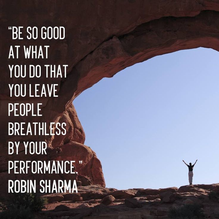 """""""Be so good at what you do that you leave people breathless by your performance.""""  - Robin Sharma"""