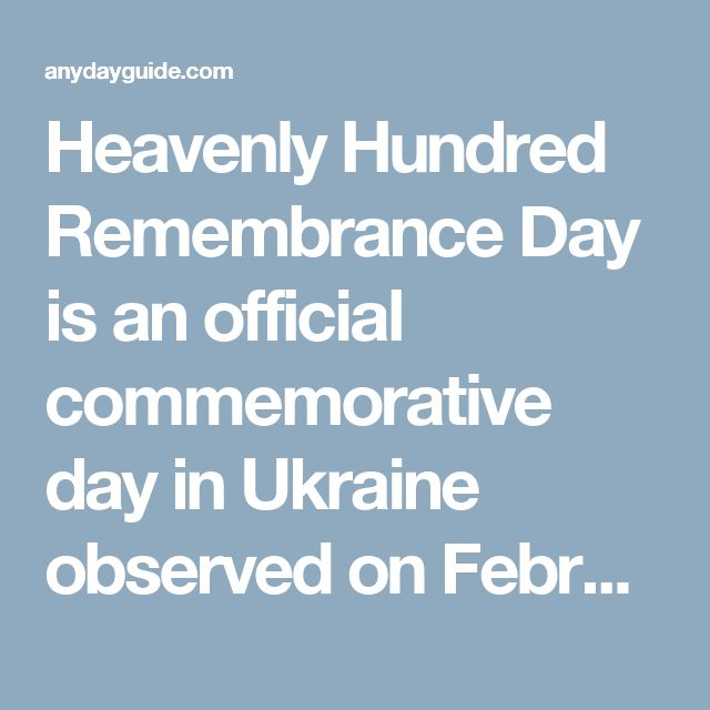 Heavenly Hundred Remembrance Day is an official commemorative day in Ukraine observed on February 20. It was established in 2015 by President Petro Poroshenko to honor the memory of those who died during the events of Euromaidan.  Euromaidan was a series of demonstrations and civil unrest in Ukraine which lasted from late November 2013 to late February 2014. It was sparked by the refusal of the government and President Viktor Yanukovych to sign the Ukraine-European Union Association…