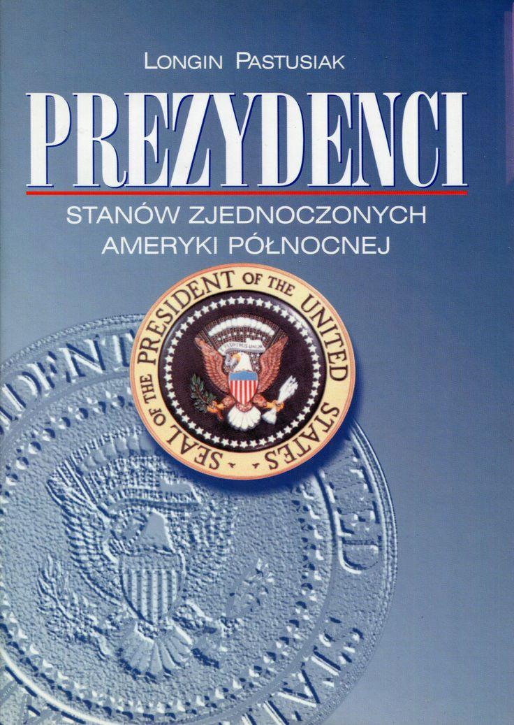 """""""Prezydenci Stanów Zjednoczonych Ameryki Północnej"""" Longin Pastusiak Cover by Dariusz Miroński Published by Wydawnictwo Iskry 1999"""