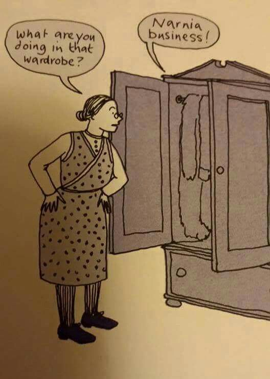 What are you doing in that wardrobe? Narnia business!