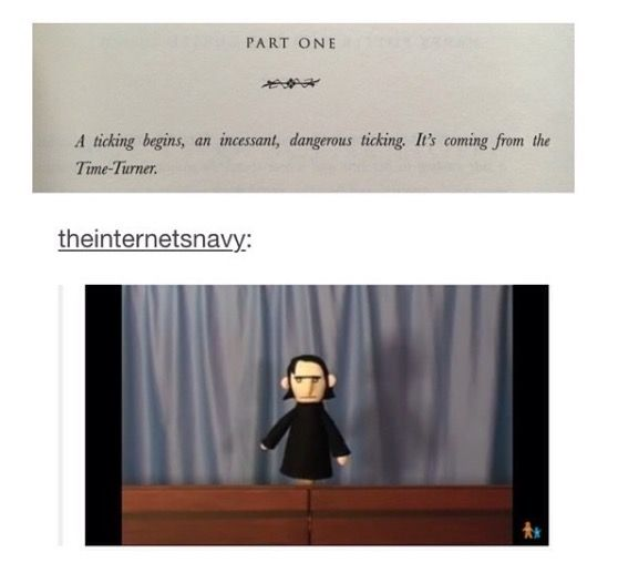 What is that mysterious ticking noise... Not over here, not over there... Kinda... catchy though...<<Snape Snape Severus Snape