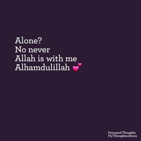 You'll never be alone when you have Allah by your side