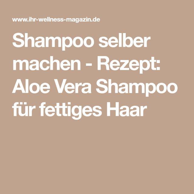 Shampoo selber machen - Rezept: Aloe Vera Shampoo für fettiges Haar