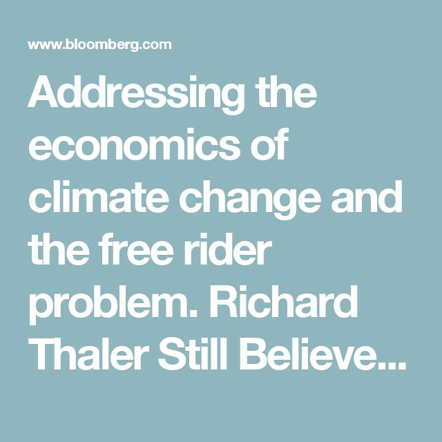 Addressing the economics of climate change and the free rider problem. Richard Thaler Still Believes Economists Are Useful