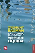 Zygmunt Bauman, La cultura en el mundo de la modernidad líquida, FCE, 2013. www.lanacion.com.ar/1615061-zygmunt-bauman-la-cultura-en-la-era-del-consumo