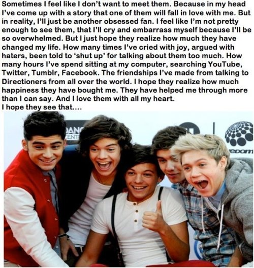 Ok so it's not often you come across things like this. This pin genuinely summarises how I feel about One Direction. I really do love them, I'm not overly obsessed I don't tweet them 50 times a day or send death threats to their GFs or whatever. Thank you pinners/followers and thank you One Direction for lighting up my world. <3: Direction Infection, Boys, My Life, So True, One Direction, Directioners, Onedirection, Direction 3