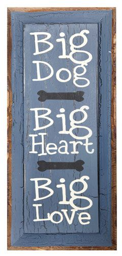 "Big Dog Big Heart Big Love Wall Plaque, from Dogstuff.com. ""Big Dog, Big Heart, Big Love."" Distinctive grains, cracks, notches and other slight imperfections lend a unique, primitive appearance to each handcrafted wooden sign. Painted wall decor measures 18.5""H x 8.5""W. French Blue..."