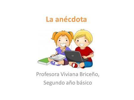 La anécdota Profesora Viviana Briceño, Segundo año básico.