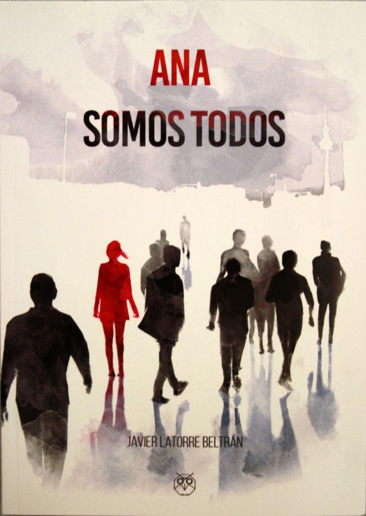 Ana somos todos / Javier Latorre Beltrán. + info: https://editorialamarante.es/libros/narrativa/ana-somos-todos